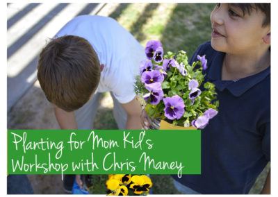 May 6th, 2018 – Planting For Mom – A Kid's Workshop!